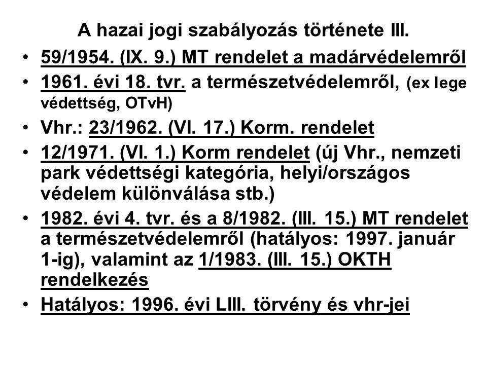 A hazai jogi szabályozás története II. Elsődleges szabályozás 21.527/1900. FM rendelet: fák védelmével kapcsolatos feladatok (összeírás) Első védetté
