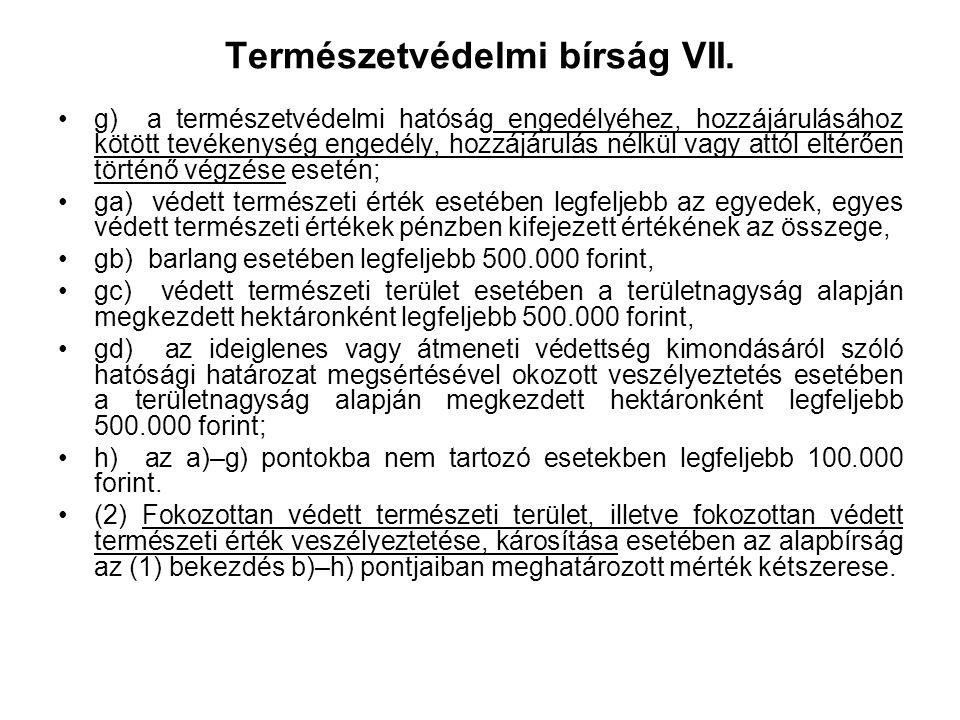 Természetvédelmi bírság VI. e) a védett természeti terület, továbbá barlang jogellenes megváltoztatása, átalakítása esetében a c)–d) pontok károsításr