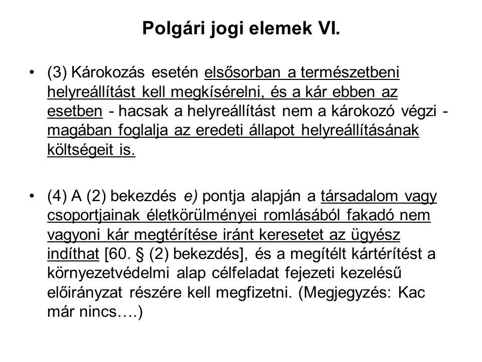 Polgári jogi elemek VI. A Tvt. kiegészítő jellegű szabályozást is tartalmaz: Tvt. 81. § (1) Az, aki a természet védelmére vonatkozó jogszabályokat, eg