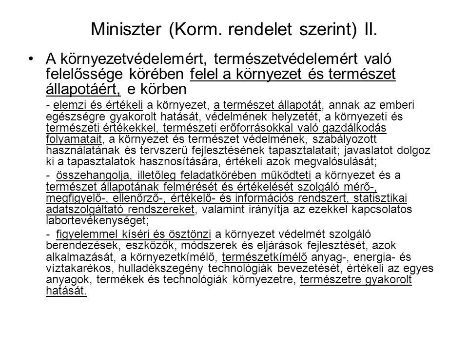 Miniszter (Korm. rendelet szerint) I. Általános: javaslatot készít a Kormány közpolitikájára, előkészíti a törvények és kormányrendeletek tervezeteit,