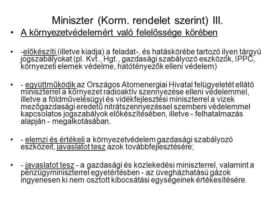 Miniszter (Korm. rendelet szerint) II. A környezetvédelemért, természetvédelemért való felelőssége körében felel a környezet és természet állapotáért,