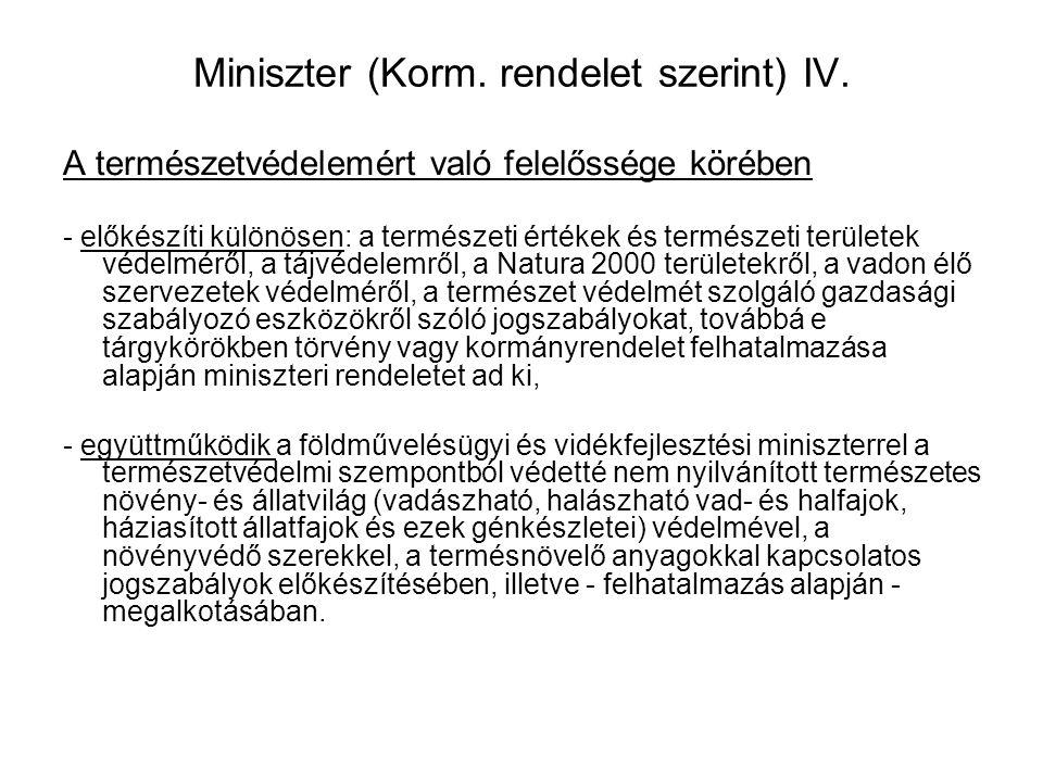 Miniszter (Korm. rendelet szerint) III. A környezetvédelemért való felelőssége körében -előkészíti (illetve kiadja) a feladat-, és hatáskörébe tartozó