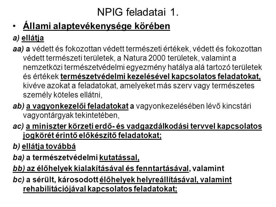 Nemzeti park igazgatóság Az NP Igazgatóság: a miniszter irányítása alatt működő, önállóan, gazdálkodó, az előirányzatok felett teljes jogkörrel rendel