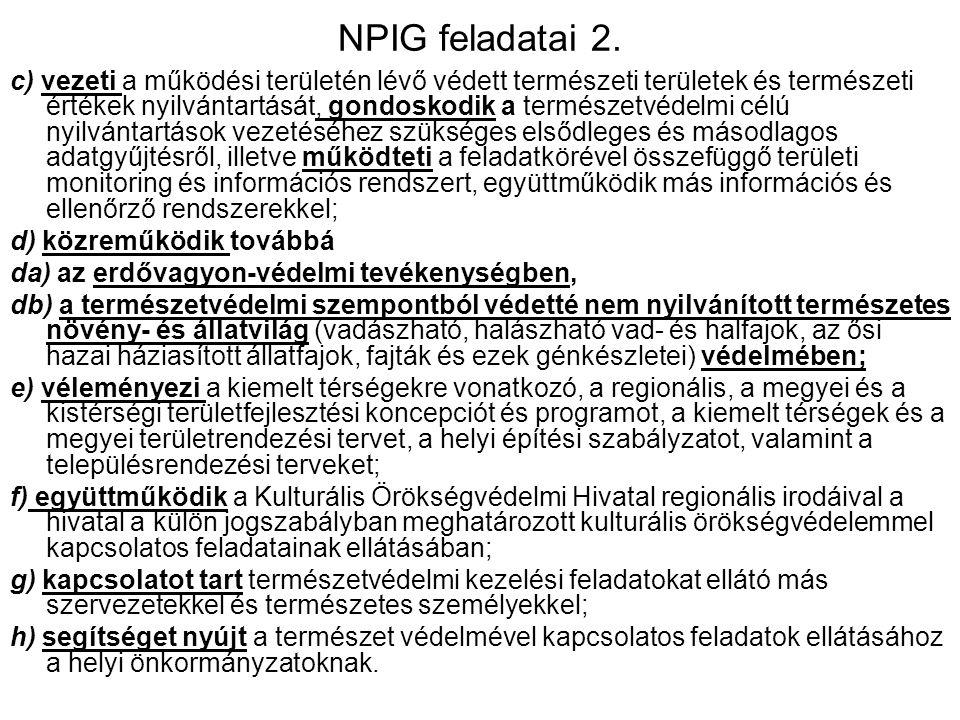 NPIG feladatai 1. Állami alaptevékenysége körében a) ellátja aa) a védett és fokozottan védett természeti értékek, védett és fokozottan védett termész