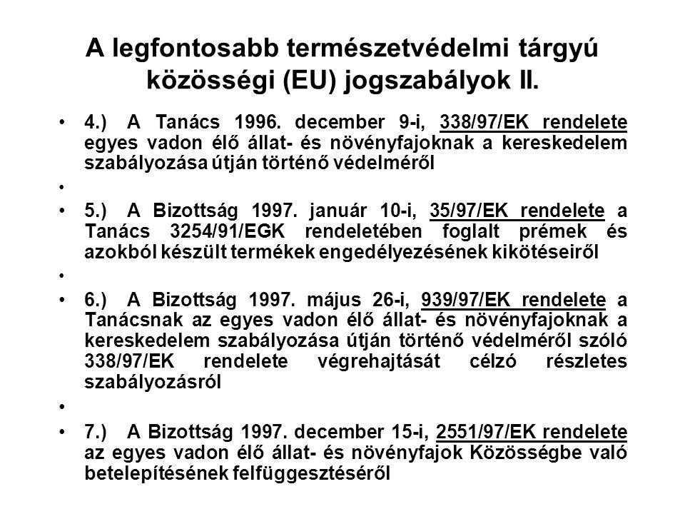 A legfontosabb természetvédelmi tárgyú közösségi (EU) jogszabályok I. 1.)A Tanács 1981. január 20-i, 348/81/EGK rendelete a bálnák és egyéb cet-termék