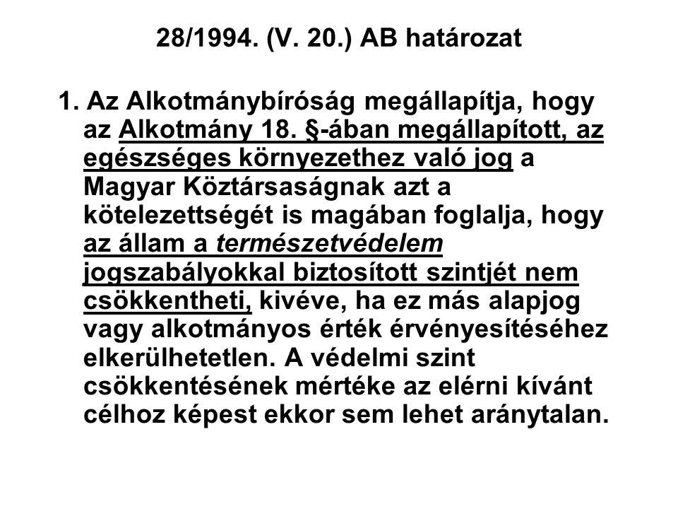 1949. évi XX. törvény A MAGYAR KÖZTÁRSASÁG ALKOTMÁNYA 18. § A Magyar Köztársaság elismeri és érvényesíti mindenki jogát az egészséges környezethez. 70