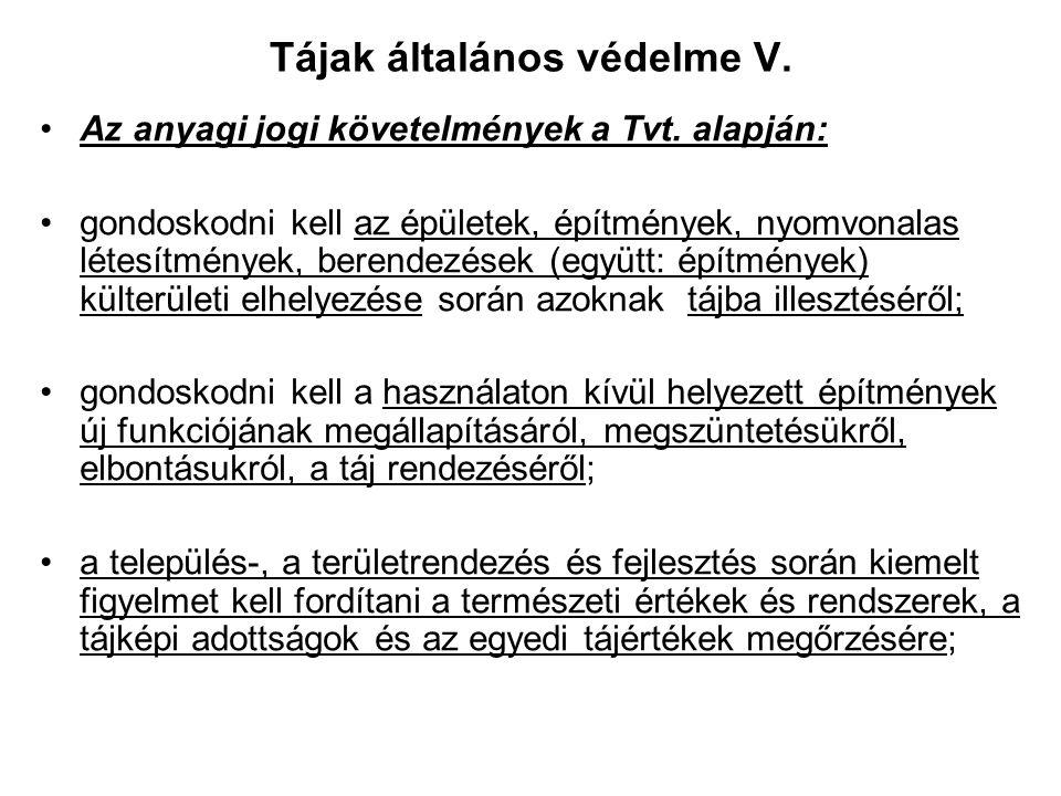 Tájak általános védelme IV. A követelmények érvényesítése: Elvileg anyagi jogi szabályozás útján is (pl. a helyi szabályozásban) Egyedi hatósági dönté