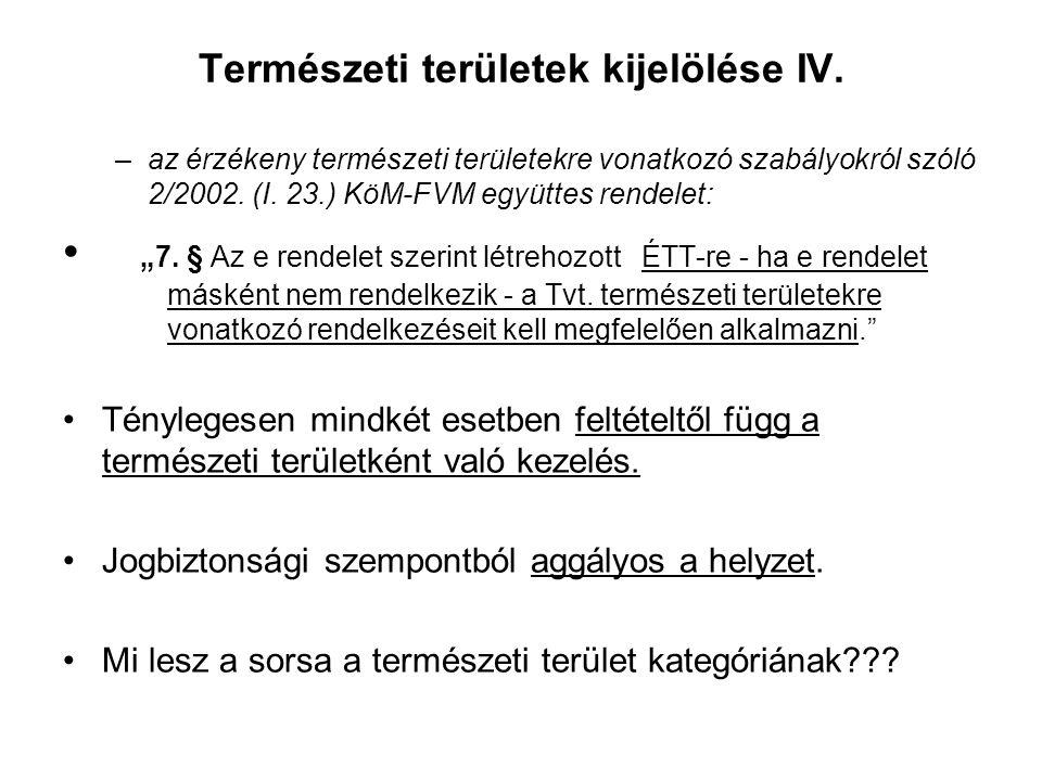 Természeti területek kijelölése III. Vannak – jogi értelemben – természeti területek? A válasz kettős lehet: –Formális válasz: Nincsenek, a Tvt. 15. §