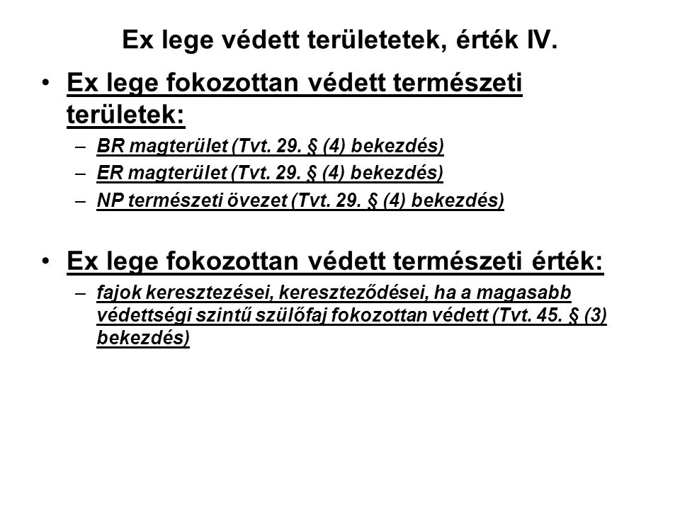 """Ex lege védett természeti területetek, értékek III. Értékek: –barlang (Tvt. 23. § (2) bekezdés a/ pont ) - """"a barlang a földkérget alkotó kőzetben kia"""