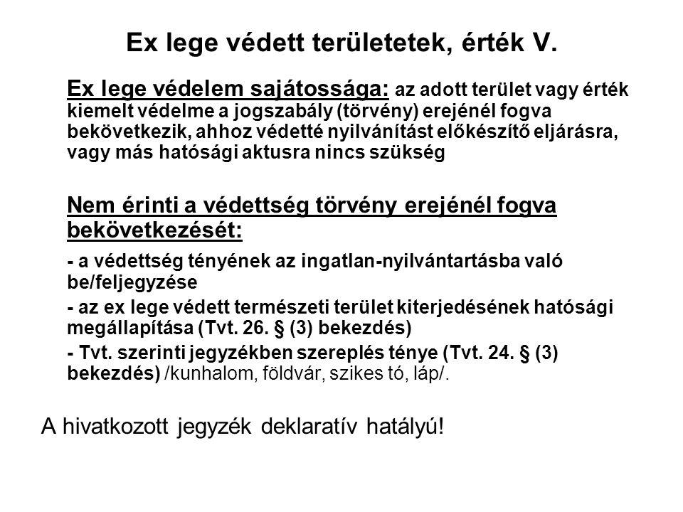 Ex lege védett területetek, érték IV. Ex lege fokozottan védett természeti területek: –BR magterület (Tvt. 29. § (4) bekezdés) –ER magterület (Tvt. 29