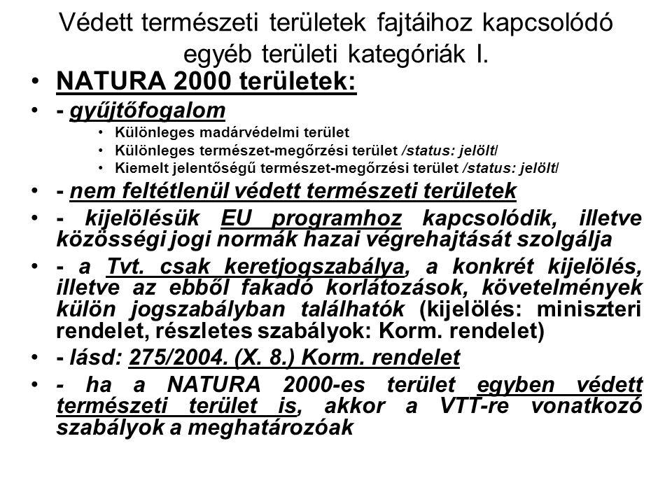 Védett természeti területek fajtái III. Országos jelentőségű: NP, TK, TT, TE Helyi jelentőségű: TT, TE Járulékos kategóriák (opcionális): –Fokozottan