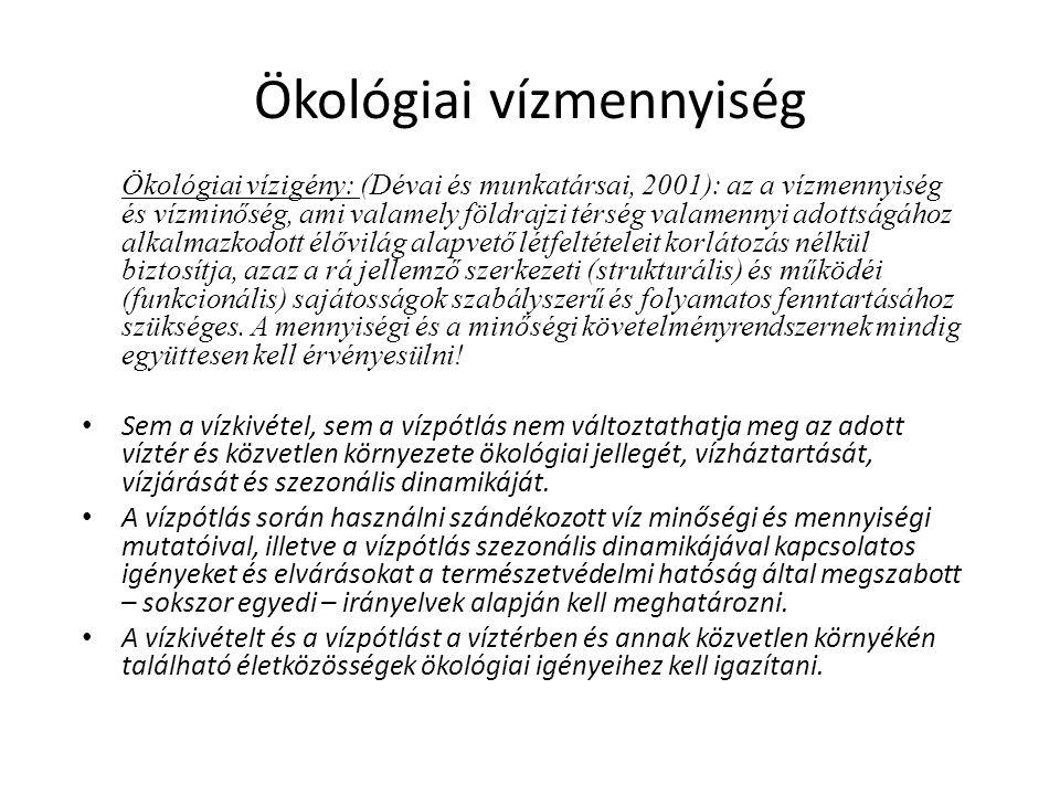 Ökológiai vízmennyiség Ökológiai vízigény: (Dévai és munkatársai, 2001): az a vízmennyiség és vízminőség, ami valamely földrajzi térség valamennyi ado