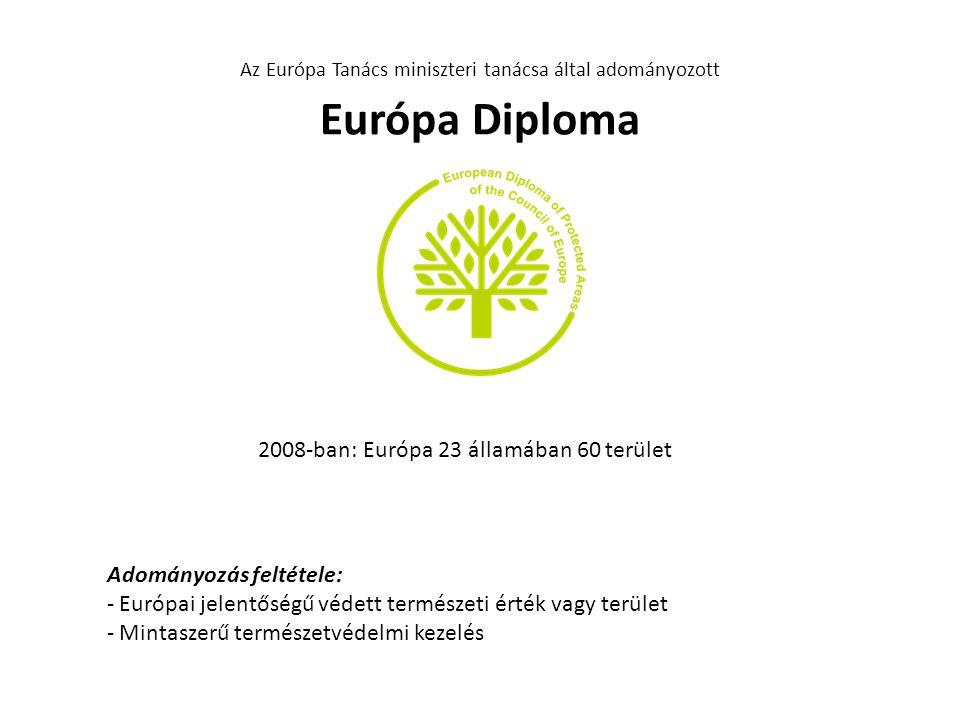 Az Európa Tanács miniszteri tanácsa által adományozott Európa Diploma 2008-ban: Európa 23 államában 60 terület Adományozás feltétele: - Európai jelent