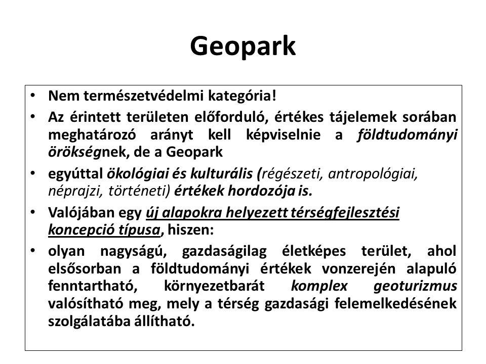 Geopark Nem természetvédelmi kategória! Az érintett területen előforduló, értékes tájelemek sorában meghatározó arányt kell képviselnie a földtudomány