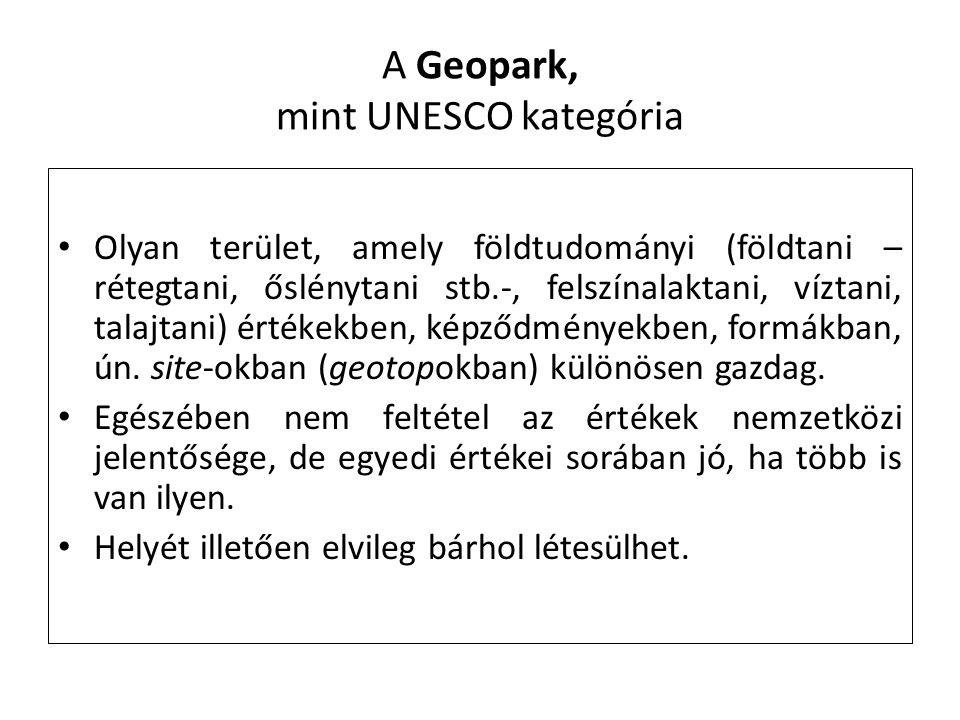 A Geopark, mint UNESCO kategória Olyan terület, amely földtudományi (földtani – rétegtani, őslénytani stb.-, felszínalaktani, víztani, talajtani) érté