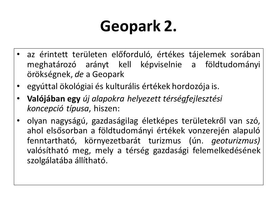 Geopark 2. az érintett területen előforduló, értékes tájelemek sorában meghatározó arányt kell képviselnie a földtudományi örökségnek, de a Geopark eg