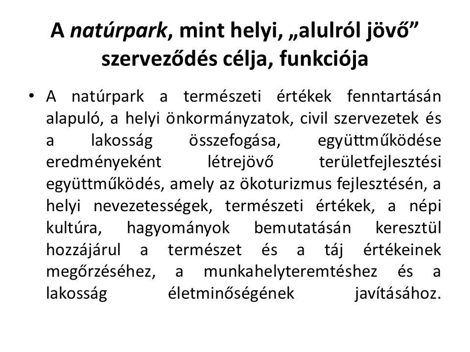 """A natúrpark, mint helyi, """"alulról jövő"""" szerveződés célja, funkciója A natúrpark a természeti értékek fenntartásán alapuló, a helyi önkormányzatok, ci"""