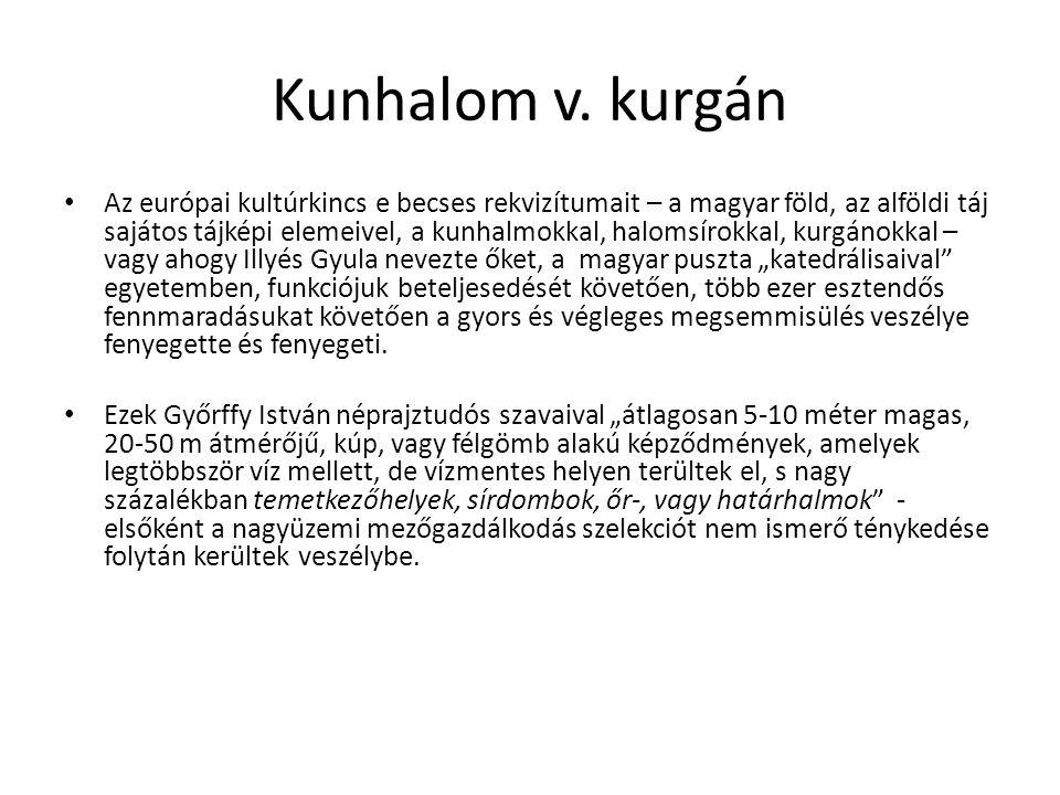 Kunhalom v. kurgán Az európai kultúrkincs e becses rekvizítumait – a magyar föld, az alföldi táj sajátos tájképi elemeivel, a kunhalmokkal, halomsírok