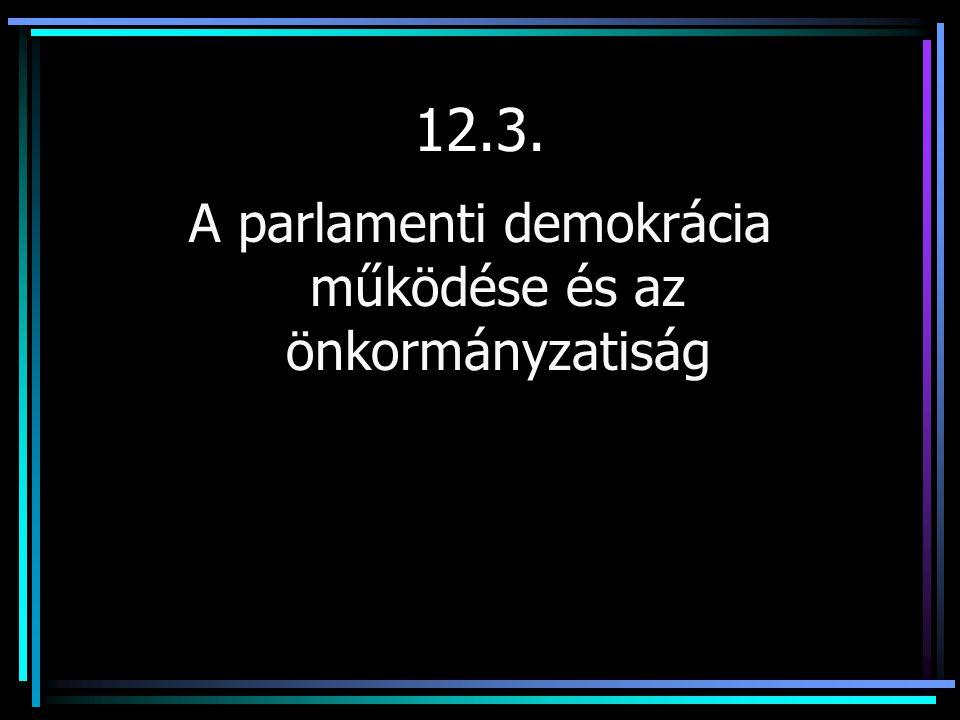 12.3. A parlamenti demokrácia működése és az önkormányzatiság