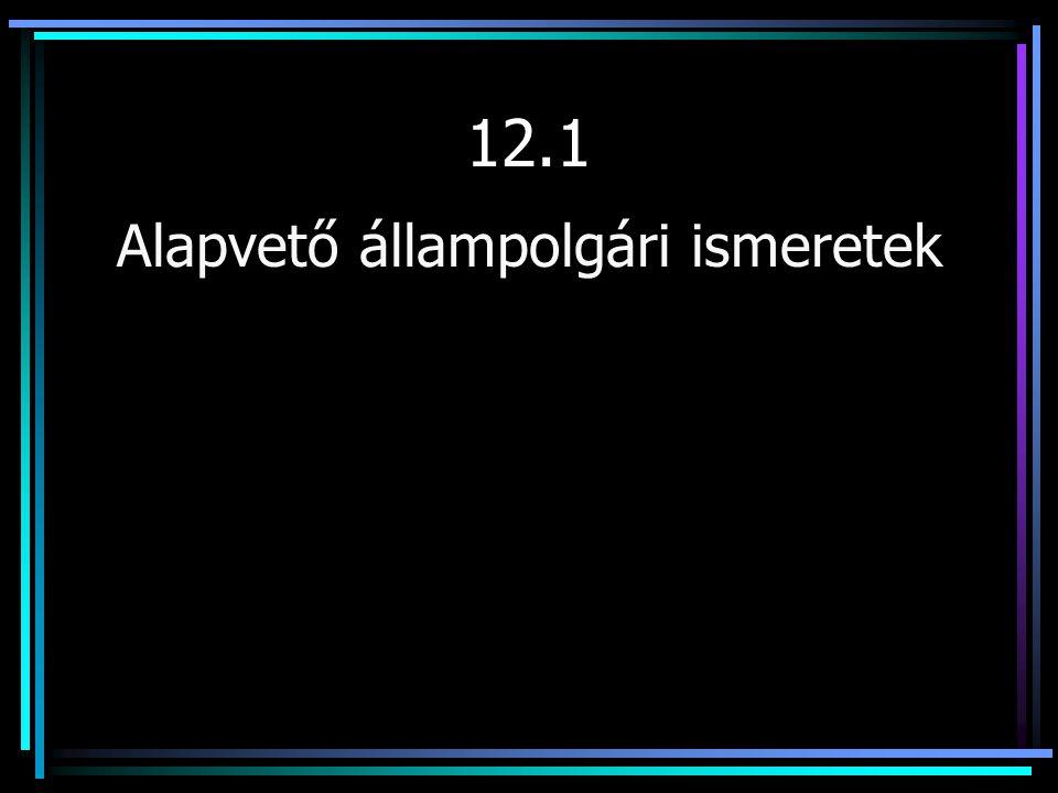 12.1 Alapvető állampolgári ismeretek