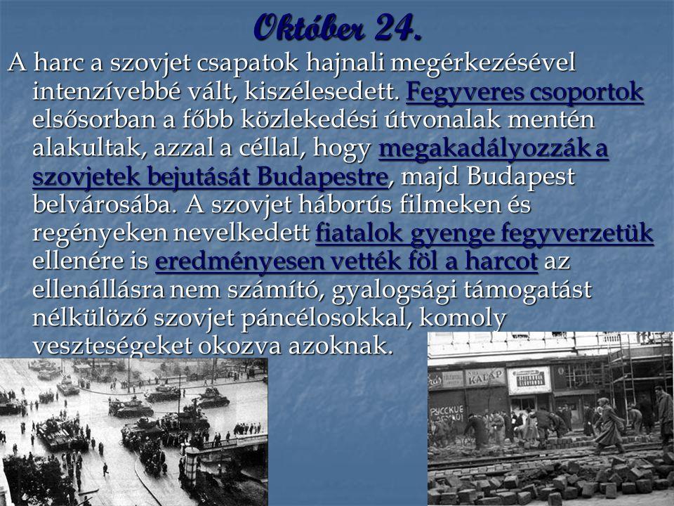 Október 24. A harc a szovjet csapatok hajnali megérkezésével intenzívebbé vált, kiszélesedett. Fegyveres csoportok elsősorban a főbb közlekedési útvon