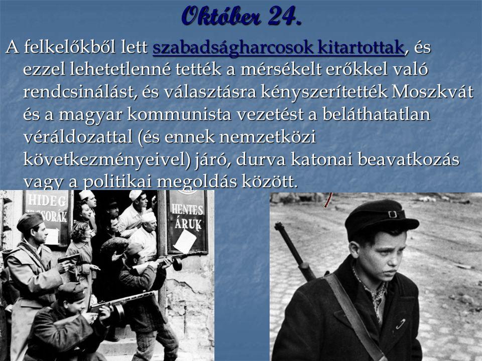 Október 24. A felkelőkből lett szabadságharcosok kitartottak, és ezzel lehetetlenné tették a mérsékelt erőkkel való rendcsinálást, és választásra kény