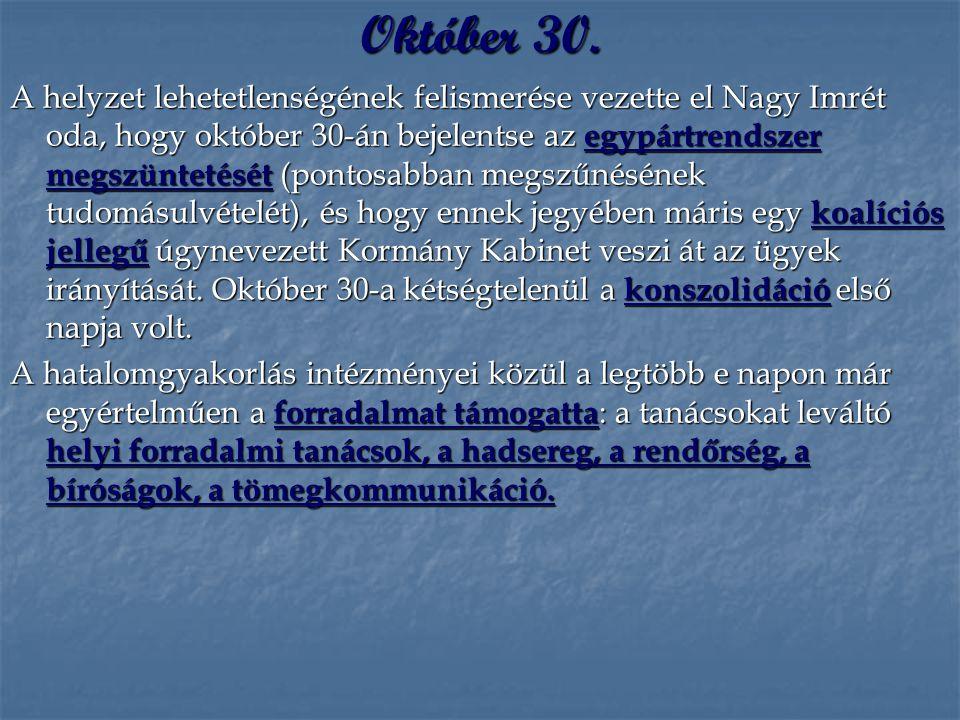 Október 30. A helyzet lehetetlenségének felismerése vezette el Nagy Imrét oda, hogy október 30-án bejelentse az egypártrendszer megszüntetését (pontos
