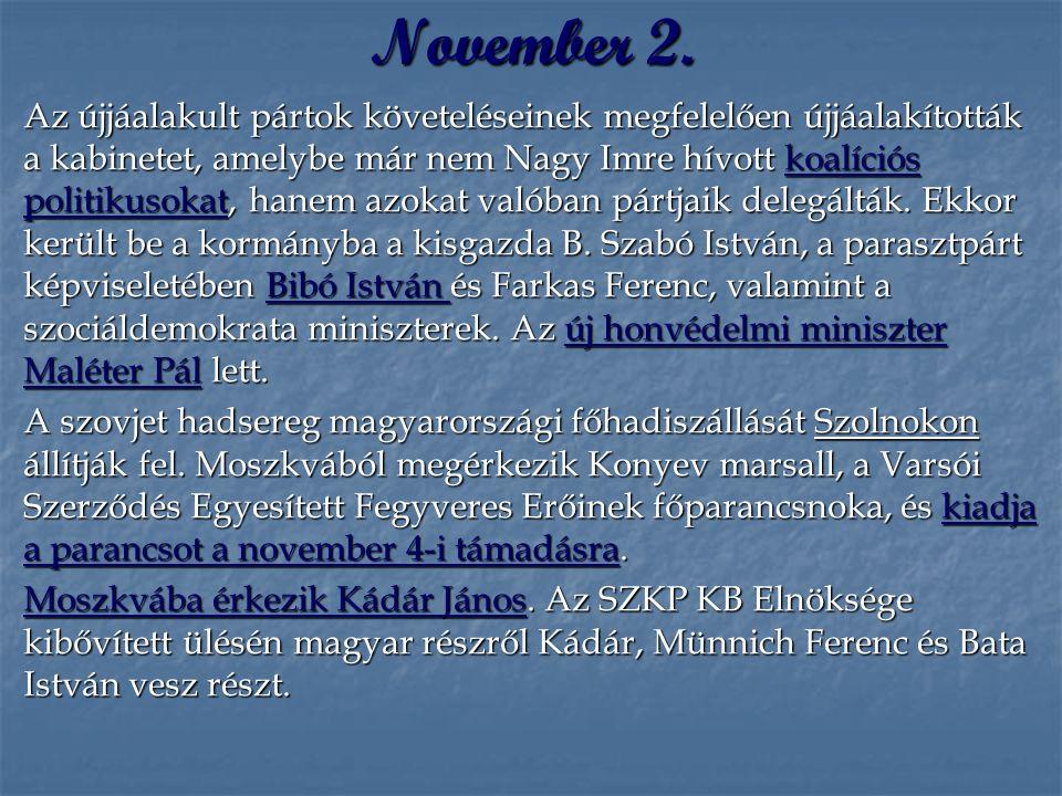 November 2. Az újjáalakult pártok követeléseinek megfelelően újjáalakították a kabinetet, amelybe már nem Nagy Imre hívott koalíciós politikusokat, ha