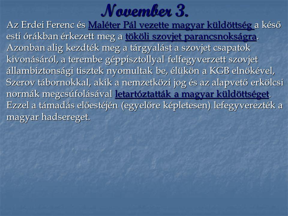 November 3. Az Erdei Ferenc és Maléter Pál vezette magyar küldöttség a késő esti órákban érkezett meg a tököli szovjet parancsnokságra. Azonban alig k