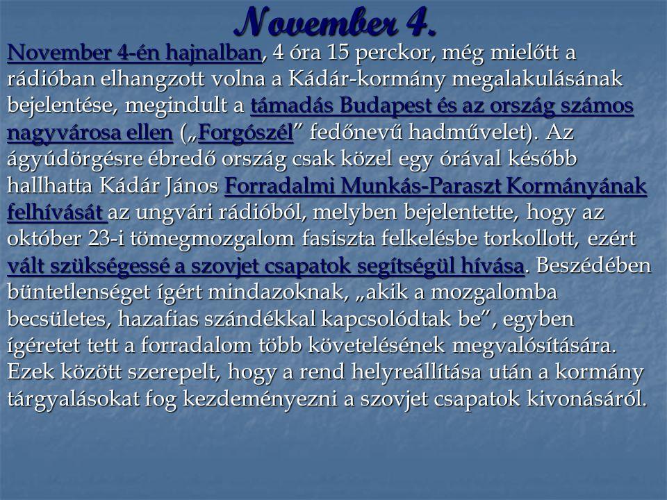 November 4. November 4-én hajnalban, 4 óra 15 perckor, még mielőtt a rádióban elhangzott volna a Kádár-kormány megalakulásának bejelentése, megindult