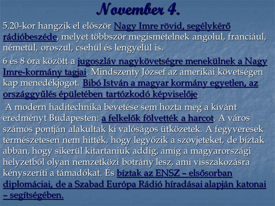 5.20-kor hangzik el először Nagy Imre rövid, segélykérő rádióbeszéde, melyet többször megismételnek angolul, franciául, németül, oroszul, csehül és le