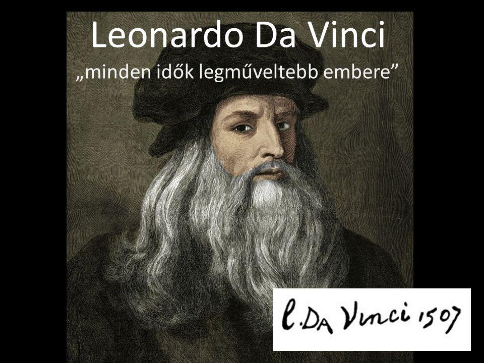 Név: Leonardo di ser Piero Da Vinci Leonardo, ser Piero fia Vinciből Születési hely: Olaszország, Toszkána, Vinci melletti Anchianóban Élt: (1452 április 15.– 1519 május 2.