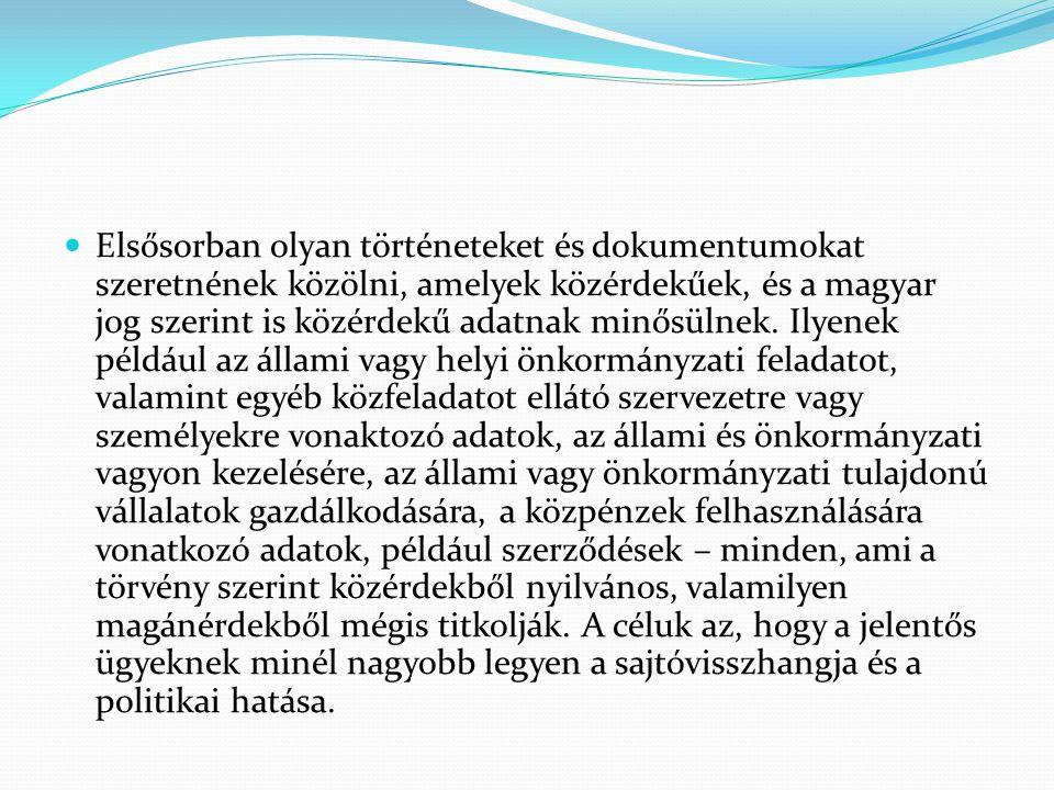 Elsősorban olyan történeteket és dokumentumokat szeretnének közölni, amelyek közérdekűek, és a magyar jog szerint is közérdekű adatnak minősülnek.