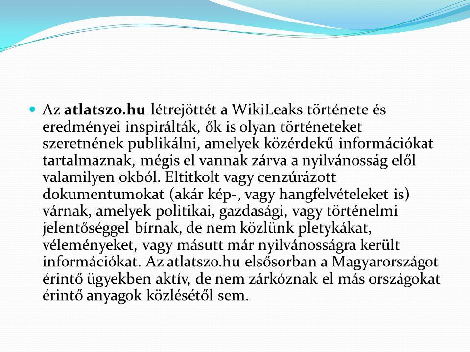 Az atlatszo.hu létrejöttét a WikiLeaks története és eredményei inspirálták, ők is olyan történeteket szeretnének publikálni, amelyek közérdekű információkat tartalmaznak, mégis el vannak zárva a nyilvánosság elől valamilyen okból.