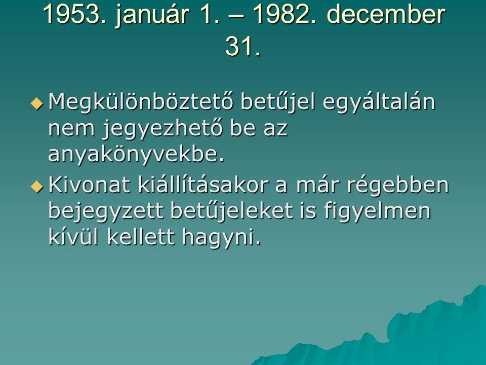 1953.január 1. – 1982. december 31.