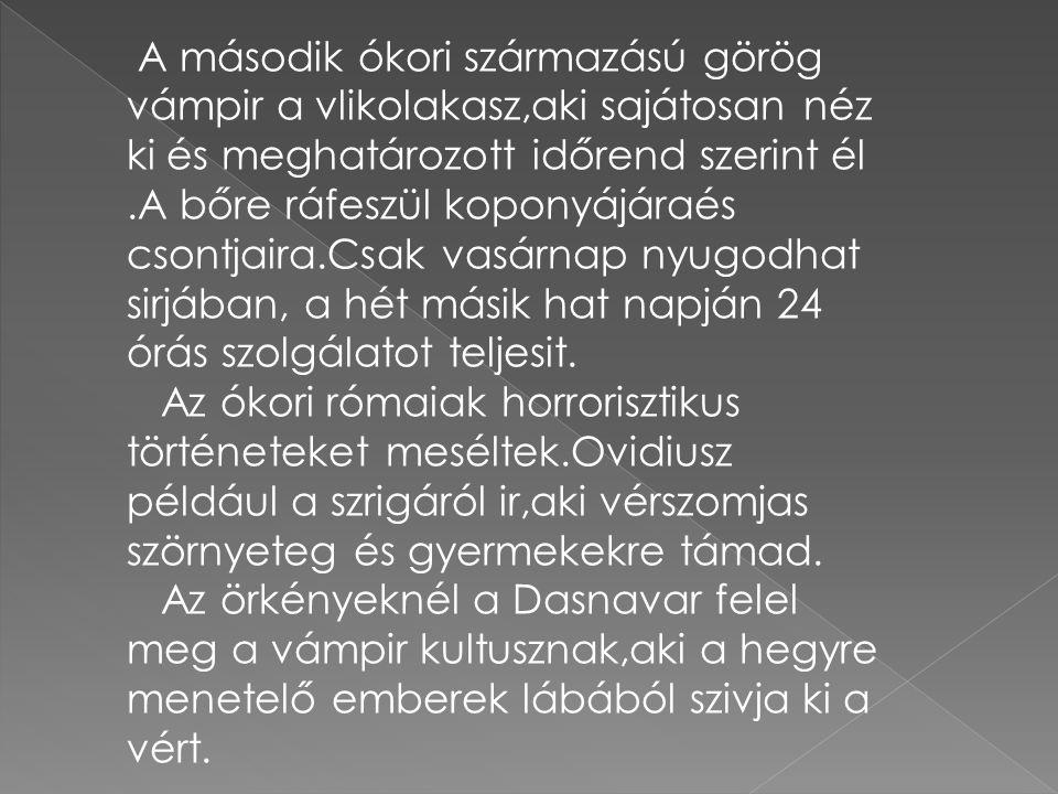 A második ókori származású görög vámpir a vlikolakasz,aki sajátosan néz ki és meghatározott időrend szerint él.A bőre ráfeszül koponyájáraés csontjaira.Csak vasárnap nyugodhat sirjában, a hét másik hat napján 24 órás szolgálatot teljesit.