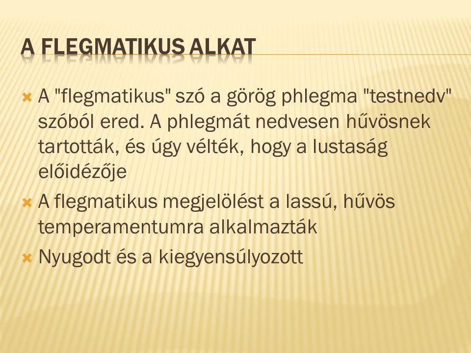  A flegmatikus szó a görög phlegma testnedv szóból ered.