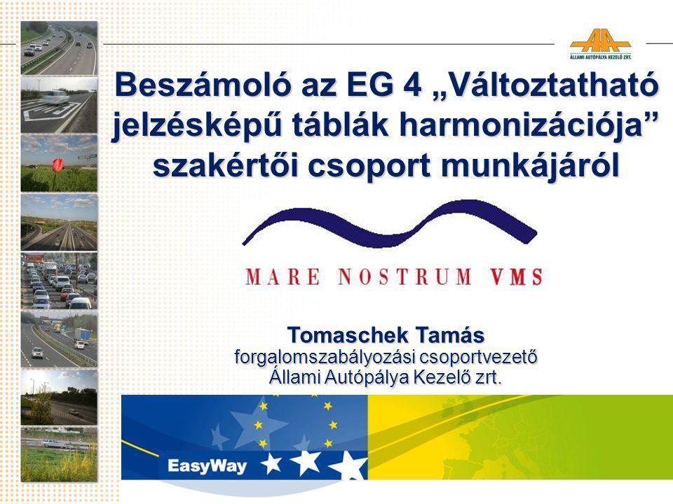 """Beszámoló az EG 4 """"Változtatható jelzésképű táblák harmonizációja szakértői csoport munkájáról Tomaschek Tamás forgalomszabályozási csoportvezető Állami Autópálya Kezelő zrt."""