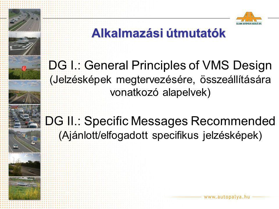 Alkalmazási útmutatók DG I.: General Principles of VMS Design (Jelzésképek megtervezésére, összeállítására vonatkozó alapelvek) DG II.: Specific Messages Recommended (Ajánlott/elfogadott specifikus jelzésképek)