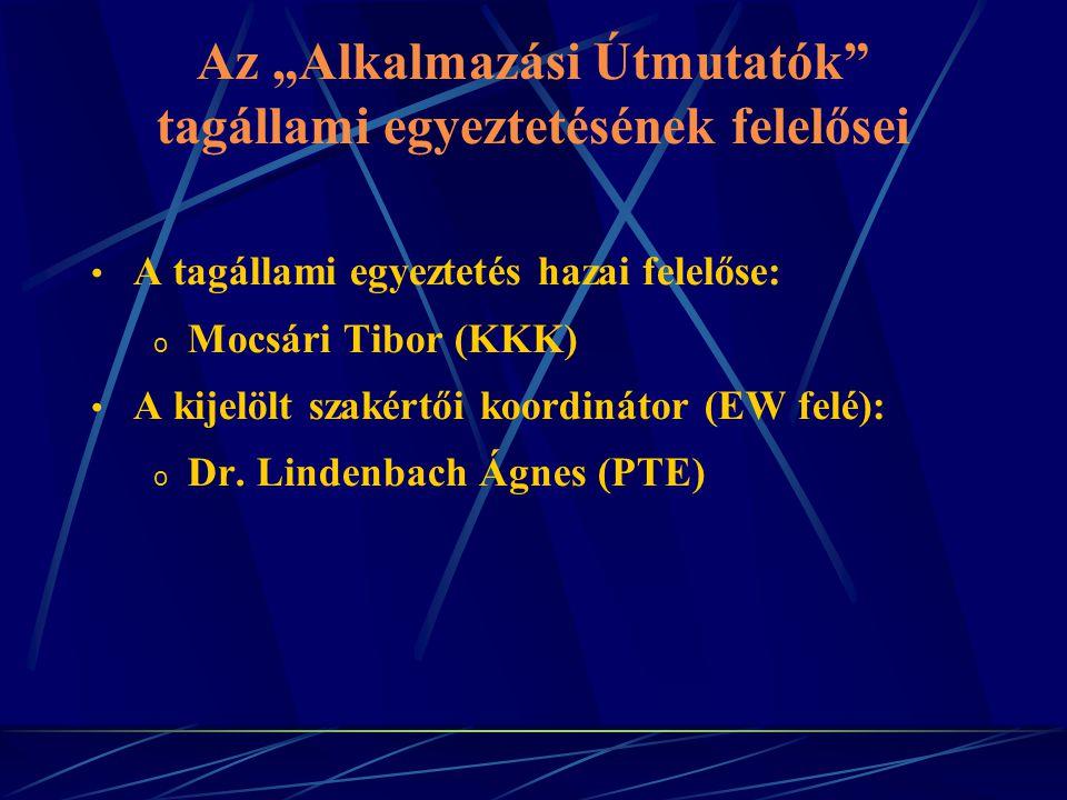 """Az """"Alkalmazási Útmutatók tagállami egyeztetésének felelősei A tagállami egyeztetés hazai felelőse: o Mocsári Tibor (KKK) A kijelölt szakértői koordinátor (EW felé): o Dr."""