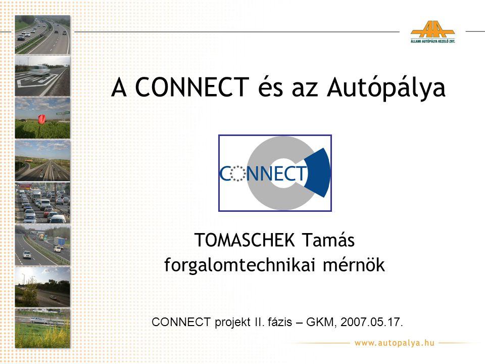 A CONNECT és az Autópálya TOMASCHEK Tamás forgalomtechnikai mérnök CONNECT projekt II.
