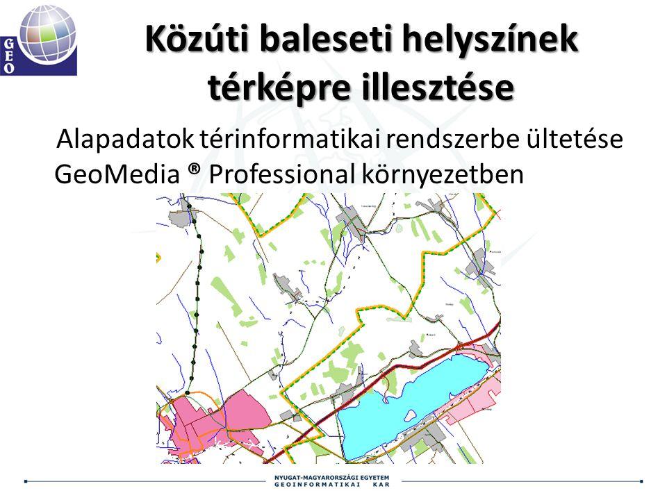 Közúti baleseti helyszínek térképre illesztése Alapadatok térinformatikai rendszerbe ültetése GeoMedia ® Professional környezetben
