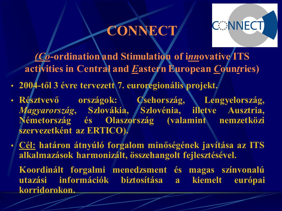 CONNECT (Co-ordination and Stimulation of innovative ITS activities in Central and Eastern European Countries) 2004-től 3 évre tervezett 7.