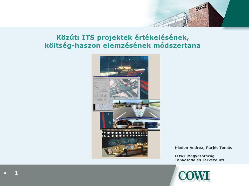 # Közúti ITS projektek értékelésének, költség-haszon elemzésének módszertana 1 Hladon Andrea, Perjés Tamás COWI Magyarország Tanácsadó és Tervező Kft.