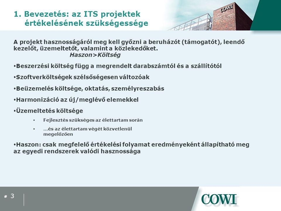 # 1. Bevezetés: az ITS projektek értékelésének szükségessége A projekt hasznosságáról meg kell győzni a beruházót (támogatót), leendő kezelőt, üzemelt