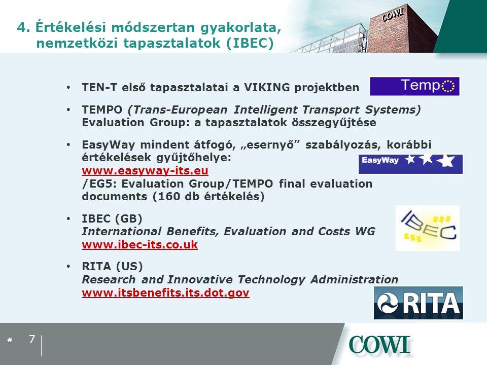 """#  TEN-T első tapasztalatai a VIKING projektben  TEMPO (Trans-European Intelligent Transport Systems) Evaluation Group: a tapasztalatok összegyűjtése  EasyWay mindent átfogó, """"esernyő szabályozás, korábbi értékelések gyűjtőhelye: www.easyway-its.eu /EG5: Evaluation Group/TEMPO final evaluation documents (160 db értékelés) www.easyway-its.eu  IBEC (GB) International Benefits, Evaluation and Costs WG www.ibec-its.co.uk www.ibec-its.co.uk  RITA (US) Research and Innovative Technology Administration www.itsbenefits.its.dot.gov www.itsbenefits.its.dot.gov 7 4."""