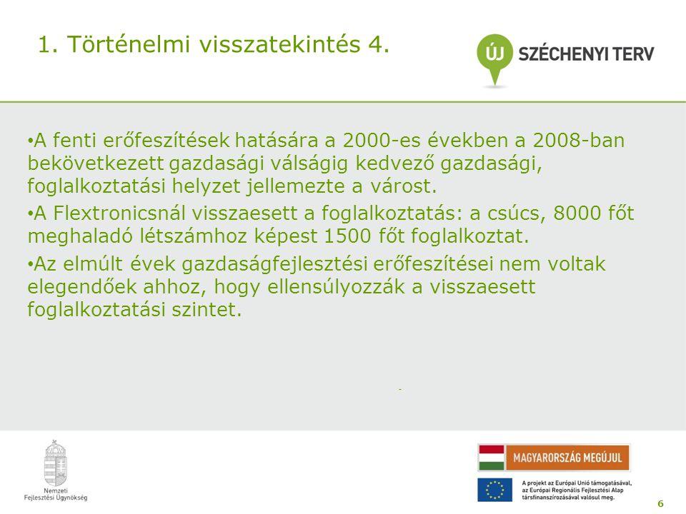 1. Történelmi visszatekintés 4. A fenti erőfeszítések hatására a 2000-es években a 2008-ban bekövetkezett gazdasági válságig kedvező gazdasági, foglal