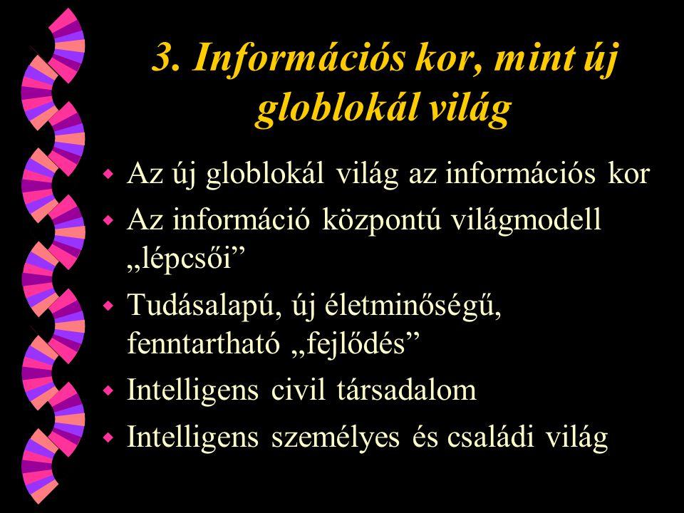 """3. Információs kor, mint új globlokál világ w Az új globlokál világ az információs kor w Az információ központú világmodell """"lépcsői"""" w Tudásalapú, új"""