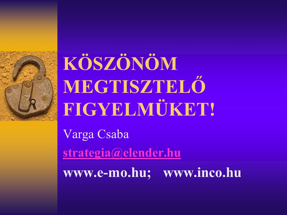 KÖSZÖNÖM MEGTISZTELŐ FIGYELMÜKET! Varga Csaba strategia@elender.hu www.e-mo.hu; www.inco.hu