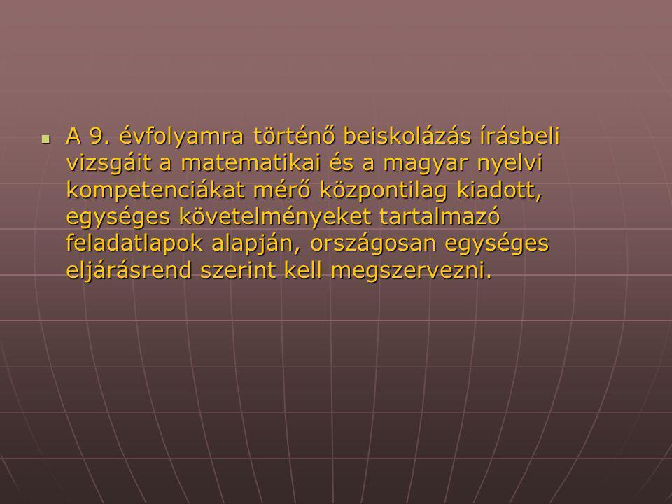 A 9. évfolyamra történő beiskolázás írásbeli vizsgáit a matematikai és a magyar nyelvi kompetenciákat mérő központilag kiadott, egységes követelmények